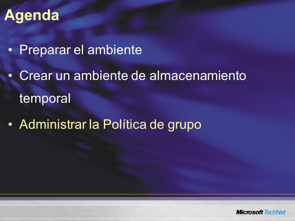 Agenda Preparar el ambiente Crear un ambiente de almacenamiento temporal Administrar la Política de grupo