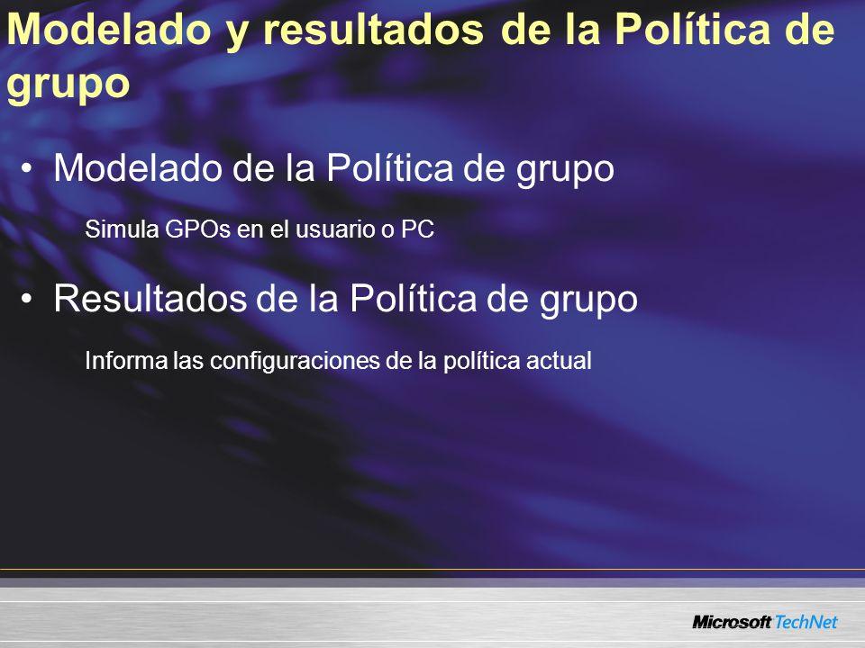 Modelado y resultados de la Política de grupo Modelado de la Política de grupo Simula GPOs en el usuario o PC Resultados de la Política de grupo Informa las configuraciones de la política actual