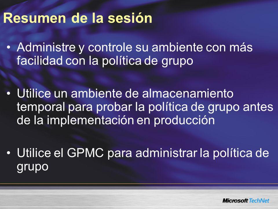 Resumen de la sesión Administre y controle su ambiente con más facilidad con la política de grupo Utilice un ambiente de almacenamiento temporal para