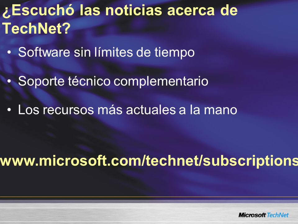 www.microsoft.com/technet/subscriptions ¿Escuchó las noticias acerca de TechNet? Software sin límites de tiempo Soporte técnico complementario Los rec