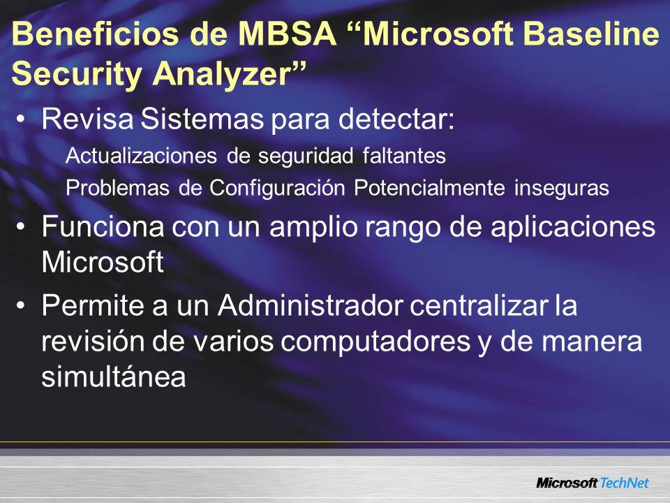 Beneficios de MBSA Microsoft Baseline Security Analyzer Revisa Sistemas para detectar: Actualizaciones de seguridad faltantes Problemas de Configuraci