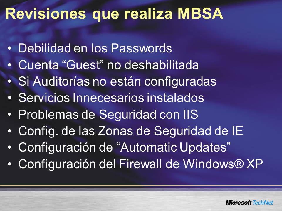 Revisiones que realiza MBSA Debilidad en los Passwords Cuenta Guest no deshabilitada Si Auditorías no están configuradas Servicios Innecesarios instal