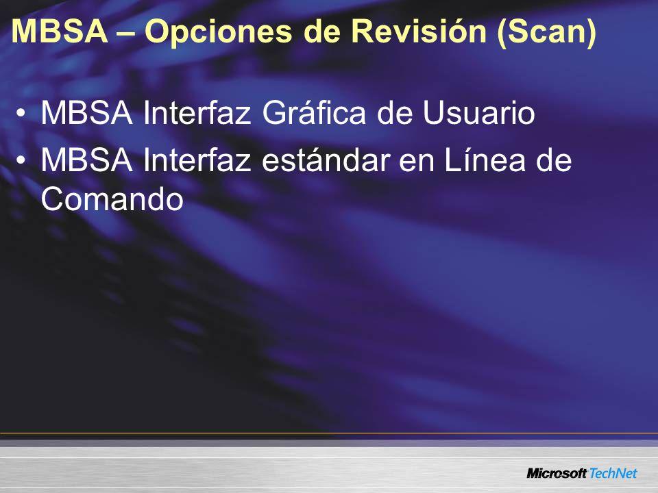 MBSA – Opciones de Revisión (Scan) MBSA Interfaz Gráfica de Usuario MBSA Interfaz estándar en Línea de Comando