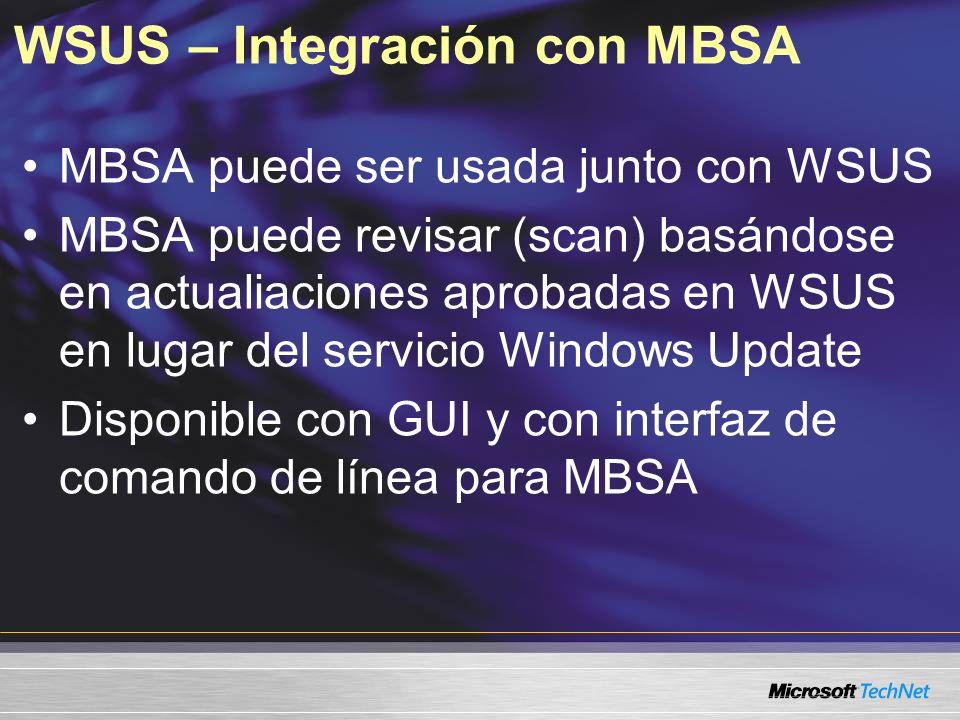 WSUS – Integración con MBSA MBSA puede ser usada junto con WSUS MBSA puede revisar (scan) basándose en actualiaciones aprobadas en WSUS en lugar del s