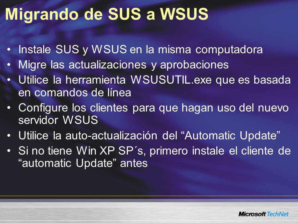 Migrando de SUS a WSUS Instale SUS y WSUS en la misma computadora Migre las actualizaciones y aprobaciones Utilice la herramienta WSUSUTIL.exe que es