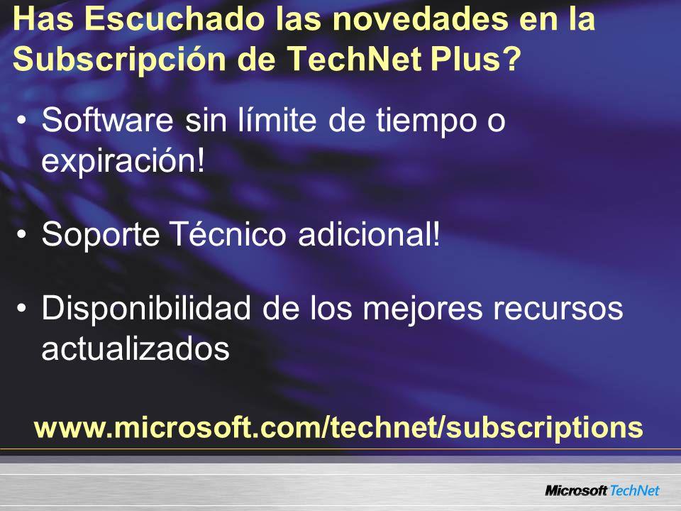 www.microsoft.com/technet/subscriptions Has Escuchado las novedades en la Subscripción de TechNet Plus? Software sin límite de tiempo o expiración! So