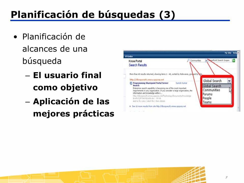 7 Planificación de búsquedas (3) Planificación de alcances de una búsqueda – El usuario final como objetivo – Aplicación de las mejores prácticas