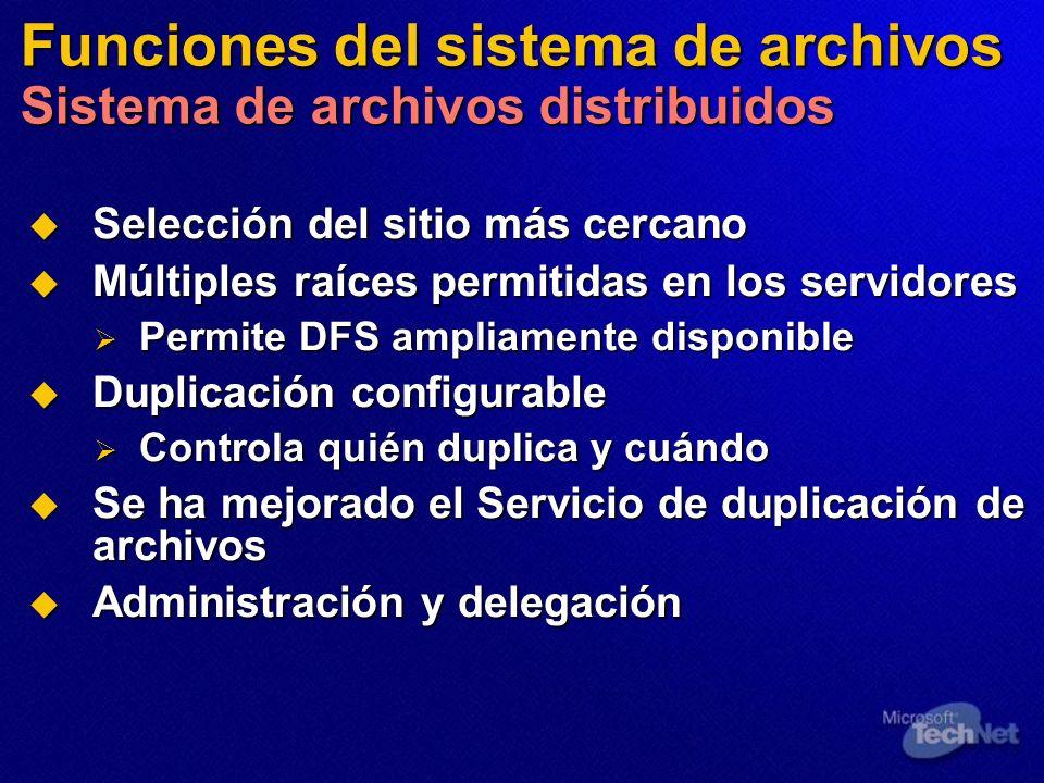 Funciones del sistema de archivos Sistema de archivos distribuidos Selección del sitio más cercano Selección del sitio más cercano Múltiples raíces pe