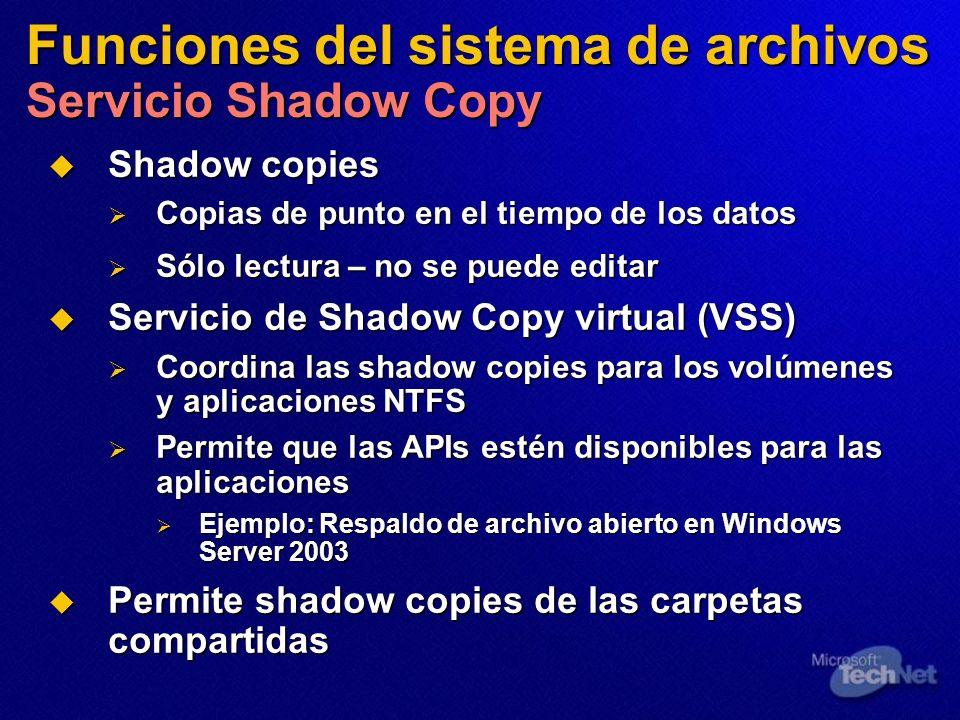 Funciones del sistema de archivos Servicio Shadow Copy Shadow copies Shadow copies Copias de punto en el tiempo de los datos Copias de punto en el tie