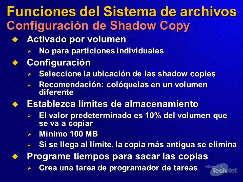 Funciones del Sistema de archivos Configuración de Shadow Copy Activado por volumen Activado por volumen No para particiones individuales No para part