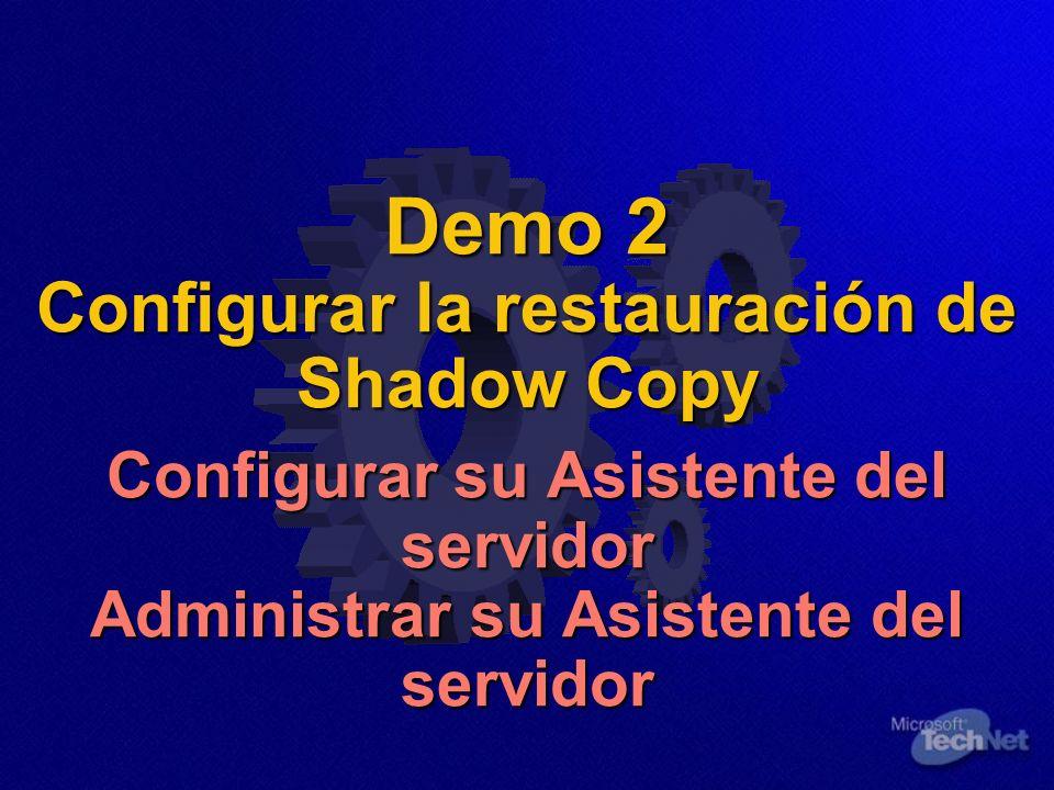 Demo 2 Configurar la restauración de Shadow Copy Configurar su Asistente del servidor Administrar su Asistente del servidor