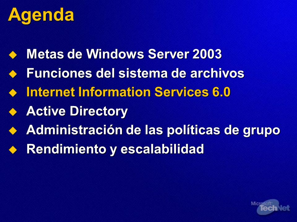 Agenda Metas de Windows Server 2003 Metas de Windows Server 2003 Funciones del sistema de archivos Funciones del sistema de archivos Internet Informat