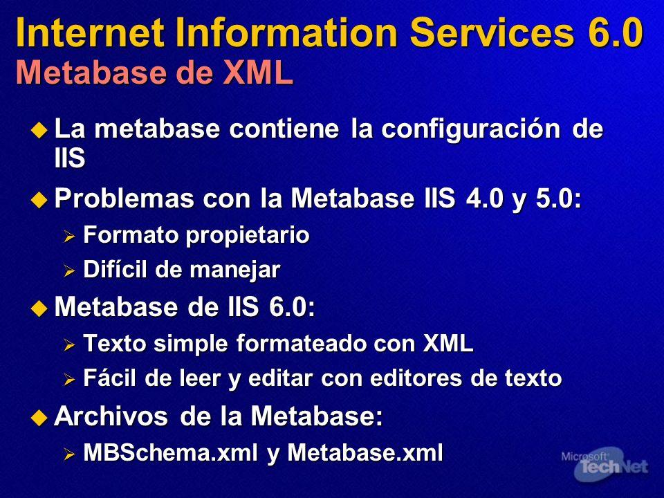 Internet Information Services 6.0 Metabase de XML La metabase contiene la configuración de IIS La metabase contiene la configuración de IIS Problemas