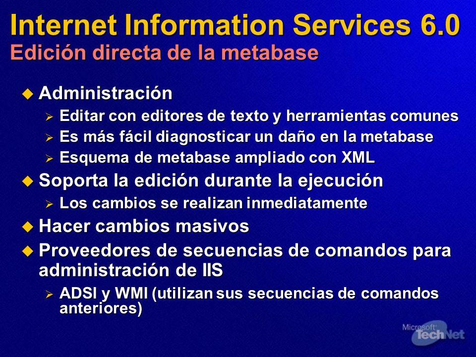Internet Information Services 6.0 Edición directa de la metabase Administración Administración Editar con editores de texto y herramientas comunes Edi