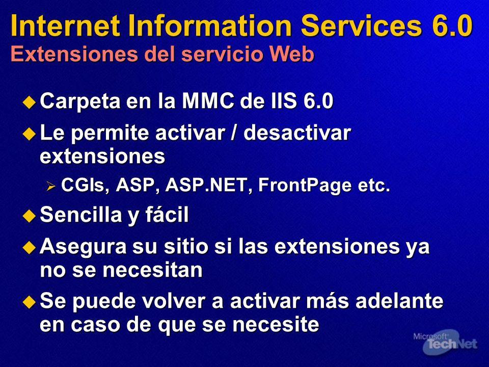 Internet Information Services 6.0 Extensiones del servicio Web Carpeta en la MMC de IIS 6.0 Carpeta en la MMC de IIS 6.0 Le permite activar / desactiv