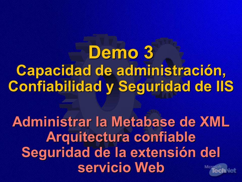 Demo 3 Capacidad de administración, Confiabilidad y Seguridad de IIS Administrar la Metabase de XML Arquitectura confiable Seguridad de la extensión d