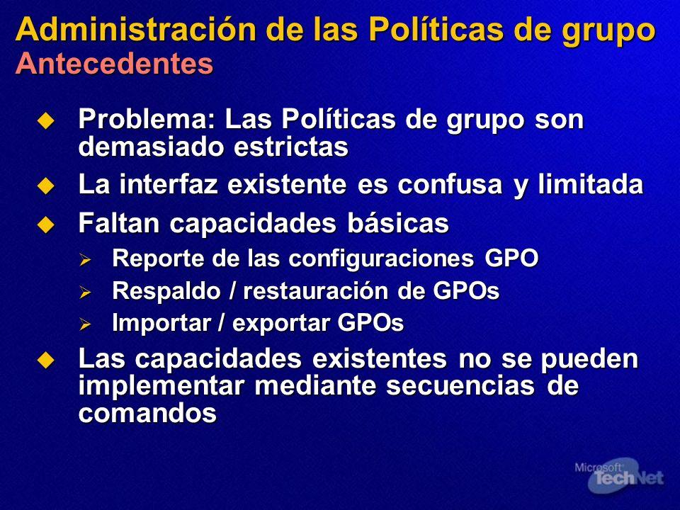 Administración de las Políticas de grupo Antecedentes Problema: Las Políticas de grupo son demasiado estrictas Problema: Las Políticas de grupo son de