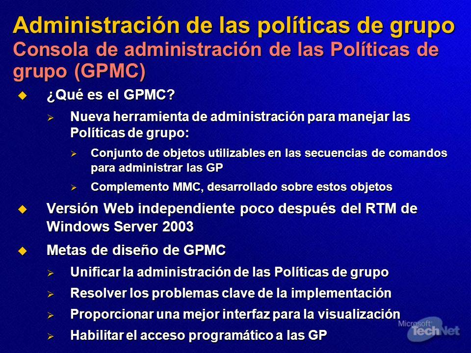 Administración de las políticas de grupo Consola de administración de las Políticas de grupo (GPMC) ¿Qué es el GPMC? ¿Qué es el GPMC? Nueva herramient