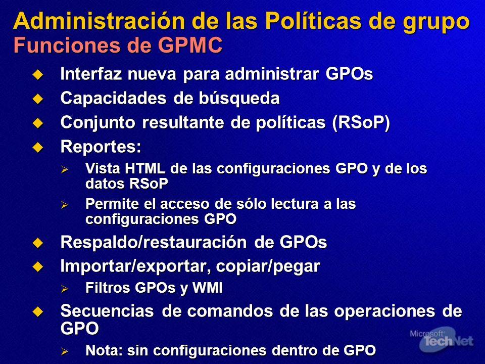 Administración de las Políticas de grupo Funciones de GPMC Interfaz nueva para administrar GPOs Interfaz nueva para administrar GPOs Capacidades de bú