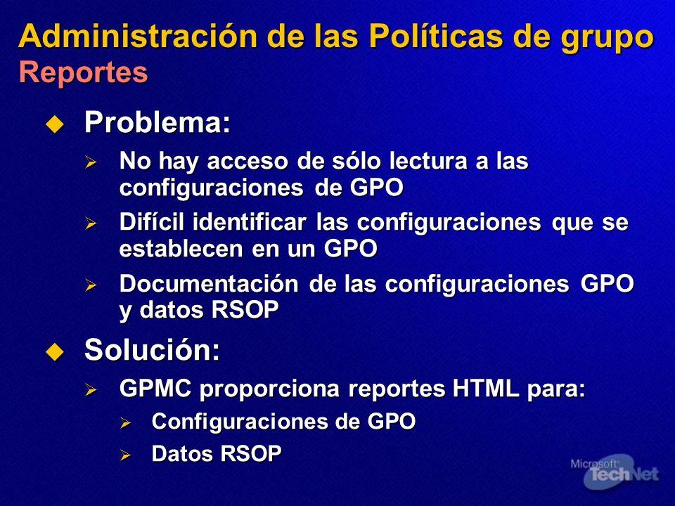Administración de las Políticas de grupo Reportes Problema: Problema: No hay acceso de sólo lectura a las configuraciones de GPO No hay acceso de sólo