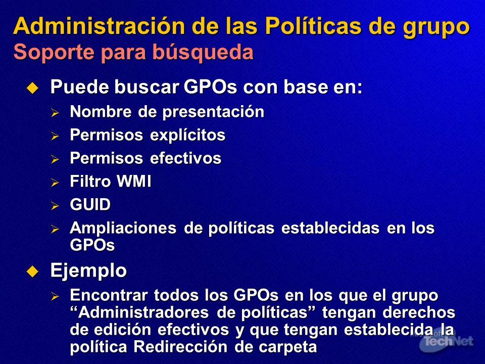 Administración de las Políticas de grupo Soporte para búsqueda Puede buscar GPOs con base en: Puede buscar GPOs con base en: Nombre de presentación No
