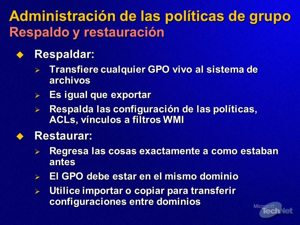 Administración de las políticas de grupo Respaldo y restauración Respaldar: Respaldar: Transfiere cualquier GPO vivo al sistema de archivos Transfiere
