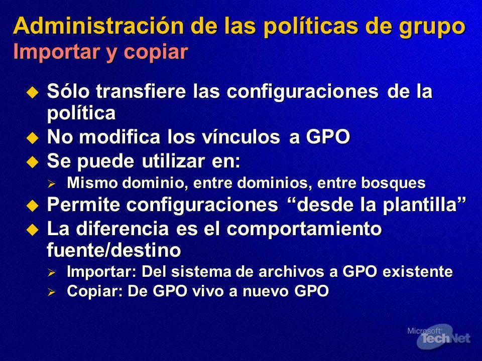 Administración de las políticas de grupo Importar y copiar Sólo transfiere las configuraciones de la política Sólo transfiere las configuraciones de l