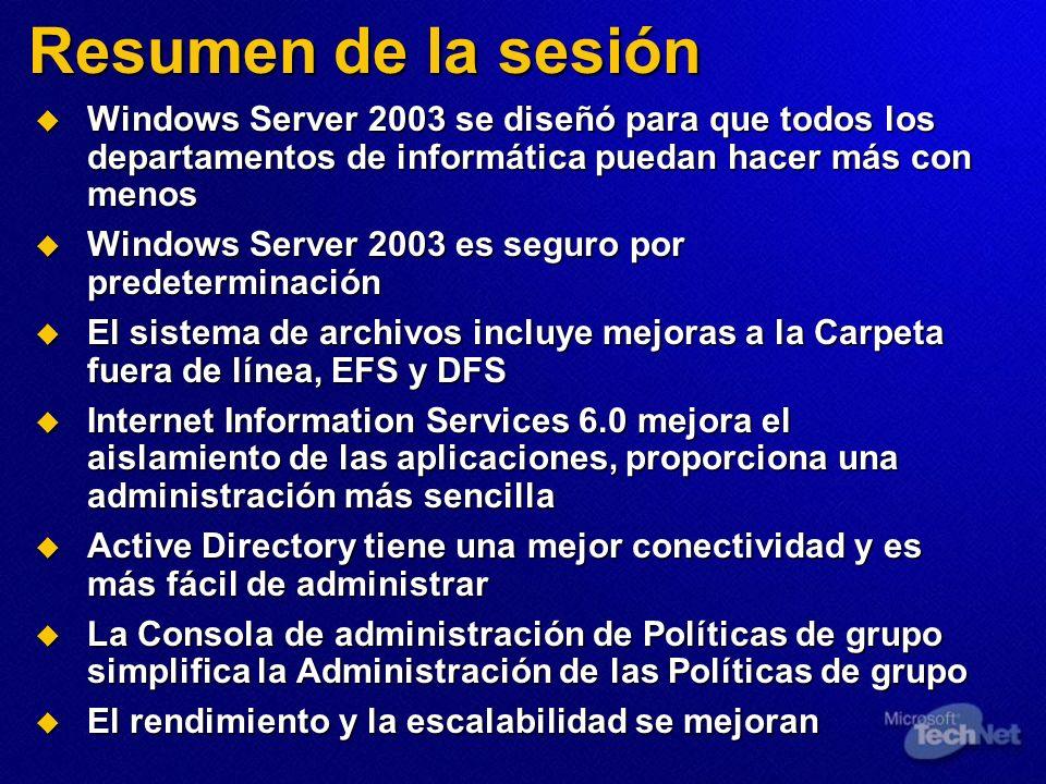 Resumen de la sesión Windows Server 2003 se diseñó para que todos los departamentos de informática puedan hacer más con menos Windows Server 2003 se d