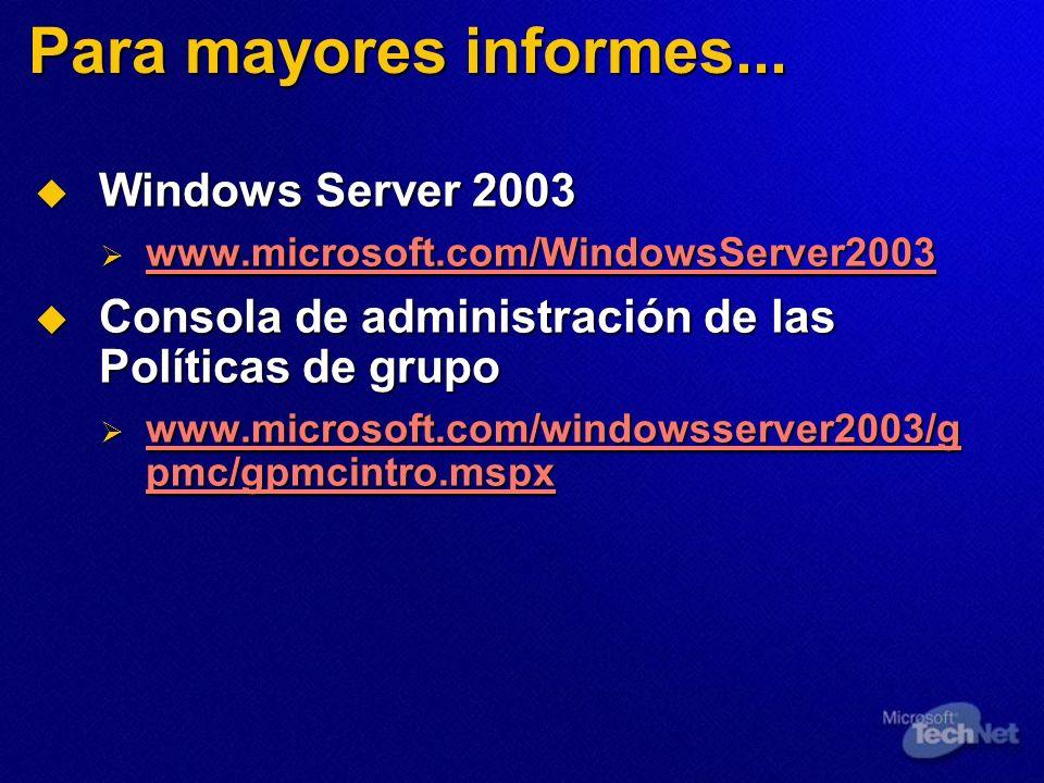 Para mayores informes... Windows Server 2003 Windows Server 2003 www.microsoft.com/WindowsServer2003 www.microsoft.com/WindowsServer2003 www.microsoft