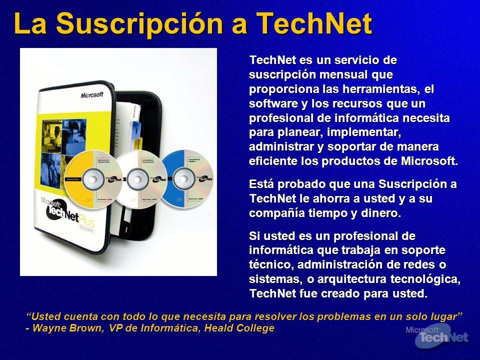La Suscripción a TechNet TechNet es un servicio de suscripción mensual que proporciona las herramientas, el software y los recursos que un profesional