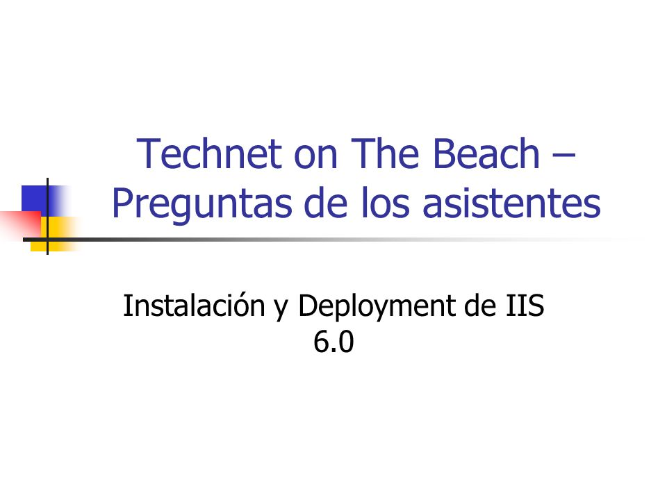 Technet on The Beach – Preguntas de los asistentes Instalación y Deployment de IIS 6.0