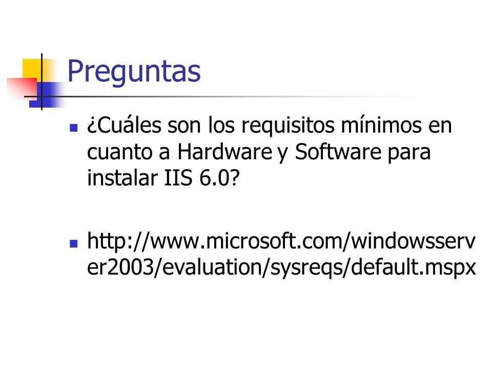 Preguntas ¿Cuáles son los requisitos mínimos en cuanto a Hardware y Software para instalar IIS 6.0.