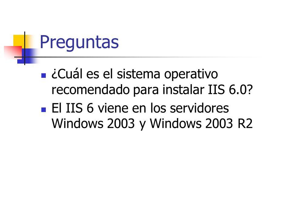 Preguntas ¿Cuál es el sistema operativo recomendado para instalar IIS 6.0.