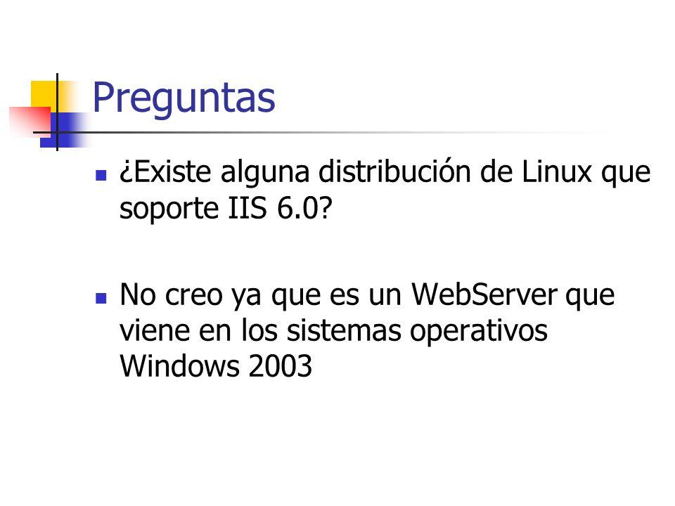 Preguntas ¿Existe alguna distribución de Linux que soporte IIS 6.0.