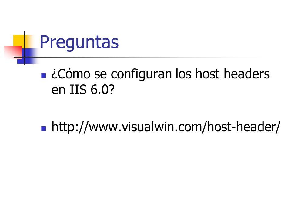 Preguntas ¿Cómo se configuran los host headers en IIS 6.0 http://www.visualwin.com/host-header/