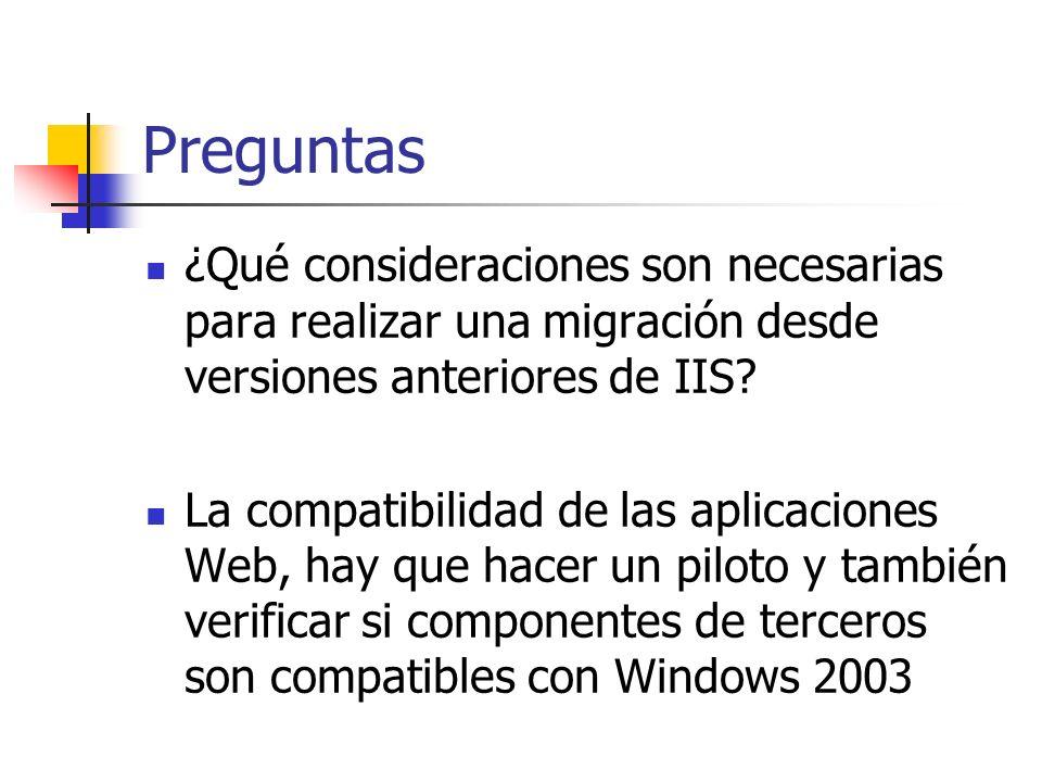Preguntas ¿Qué consideraciones son necesarias para realizar una migración desde versiones anteriores de IIS.