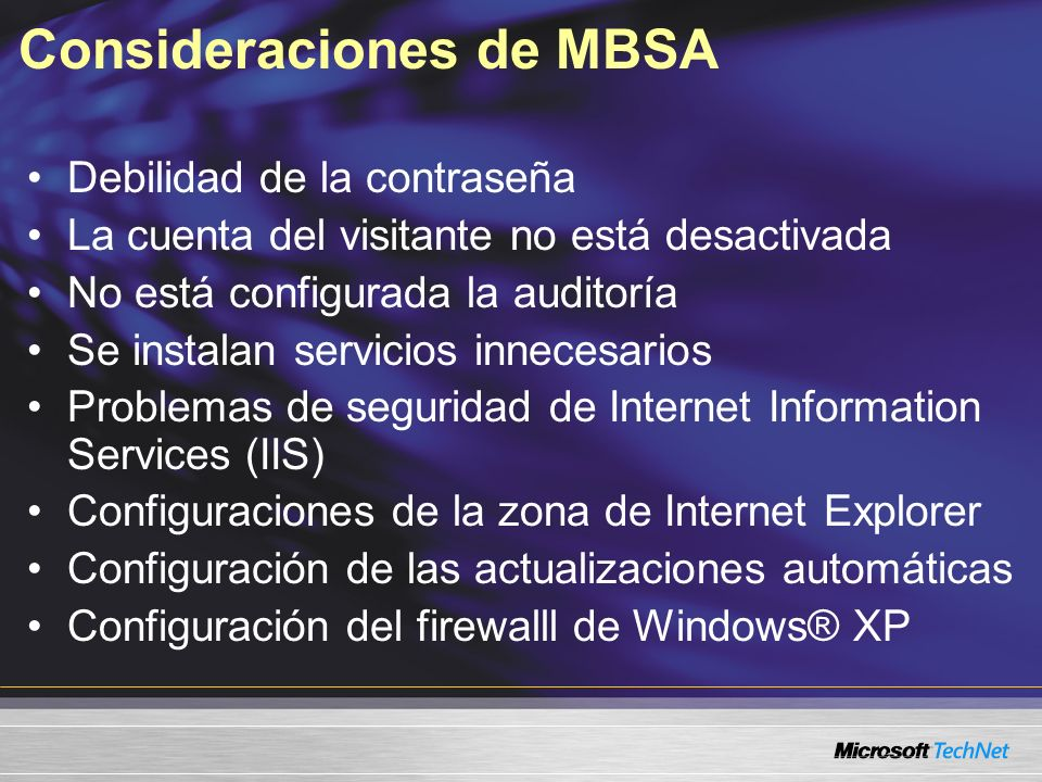 Consideraciones de MBSA Debilidad de la contraseña La cuenta del visitante no está desactivada No está configurada la auditoría Se instalan servicios