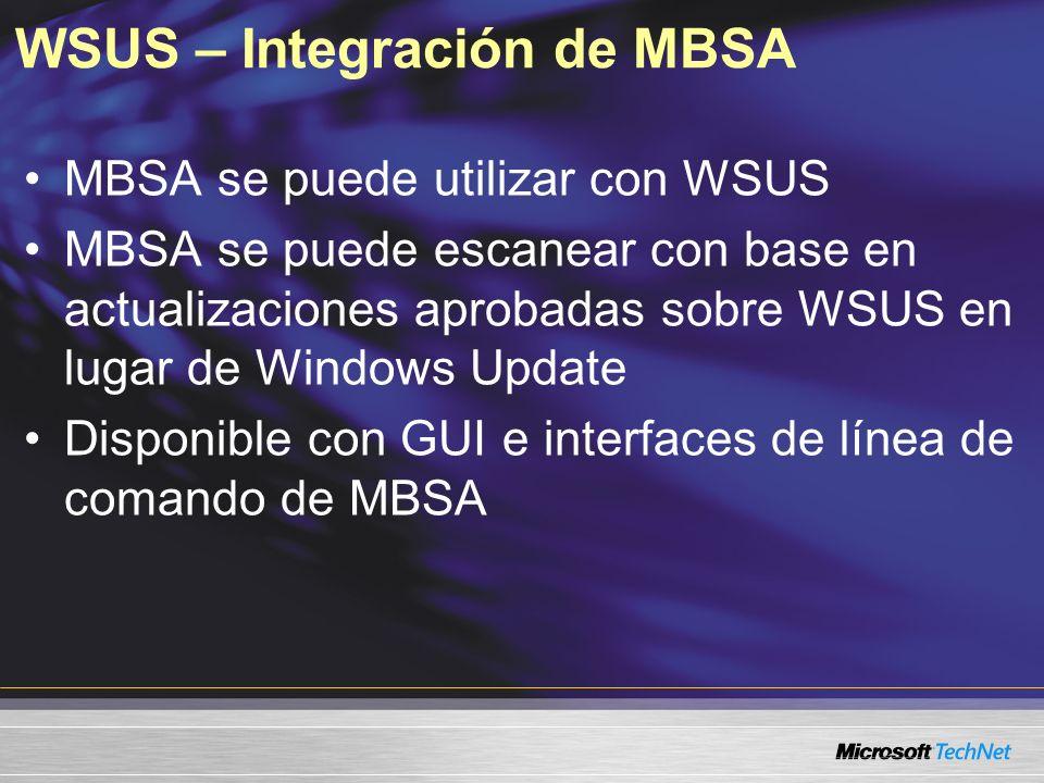 WSUS – Integración de MBSA MBSA se puede utilizar con WSUS MBSA se puede escanear con base en actualizaciones aprobadas sobre WSUS en lugar de Windows
