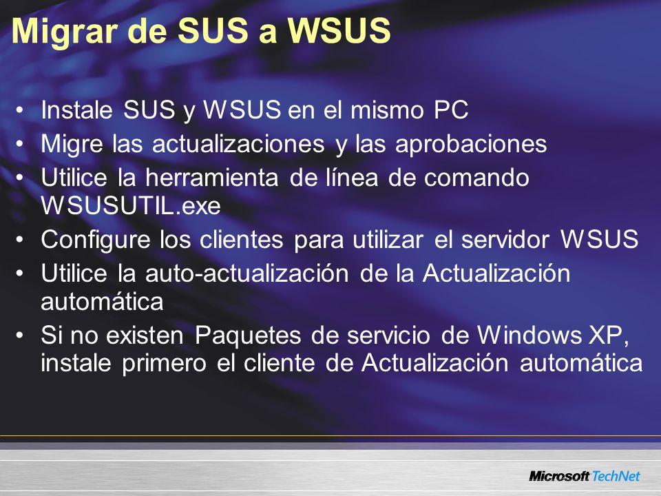 Migrar de SUS a WSUS Instale SUS y WSUS en el mismo PC Migre las actualizaciones y las aprobaciones Utilice la herramienta de línea de comando WSUSUTI