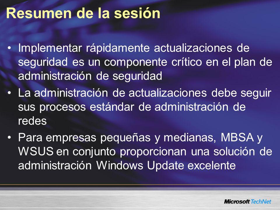 Resumen de la sesión Implementar rápidamente actualizaciones de seguridad es un componente crítico en el plan de administración de seguridad La admini