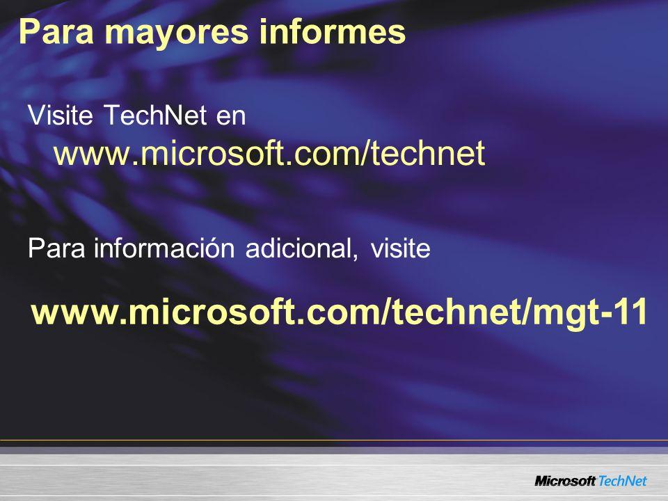 Para mayores informes www.microsoft.com/technet/mgt-11 Visite TechNet en www.microsoft.com/technet Para información adicional, visite