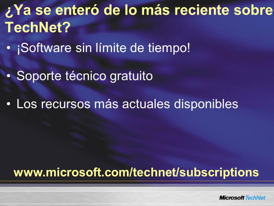 www.microsoft.com/technet/subscriptions ¿Ya se enteró de lo más reciente sobre TechNet? ¡Software sin límite de tiempo! Soporte técnico gratuito Los r