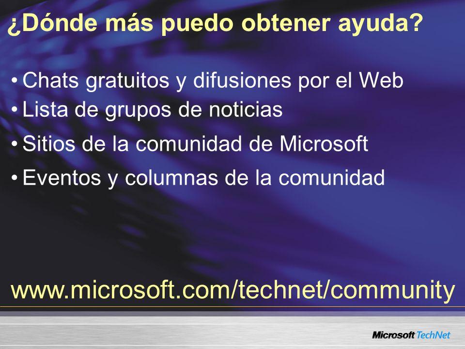 Chats gratuitos y difusiones por el Web Lista de grupos de noticias Sitios de la comunidad de Microsoft Eventos y columnas de la comunidad ¿Dónde más