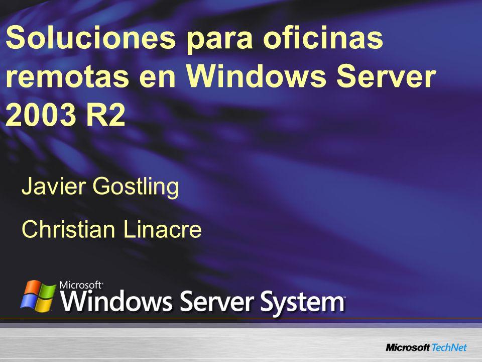 Soluciones para oficinas remotas en Windows Server 2003 R2 Javier Gostling Christian Linacre