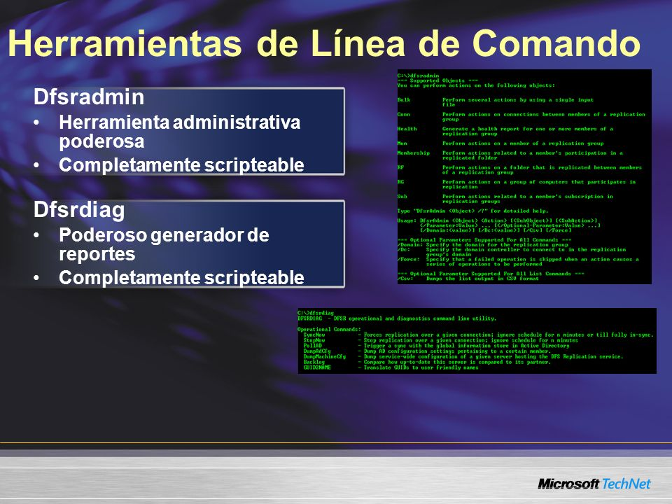 Herramientas de Línea de Comando Dfsradmin Herramienta administrativa poderosa Completamente scripteable Dfsrdiag Poderoso generador de reportes Completamente scripteable