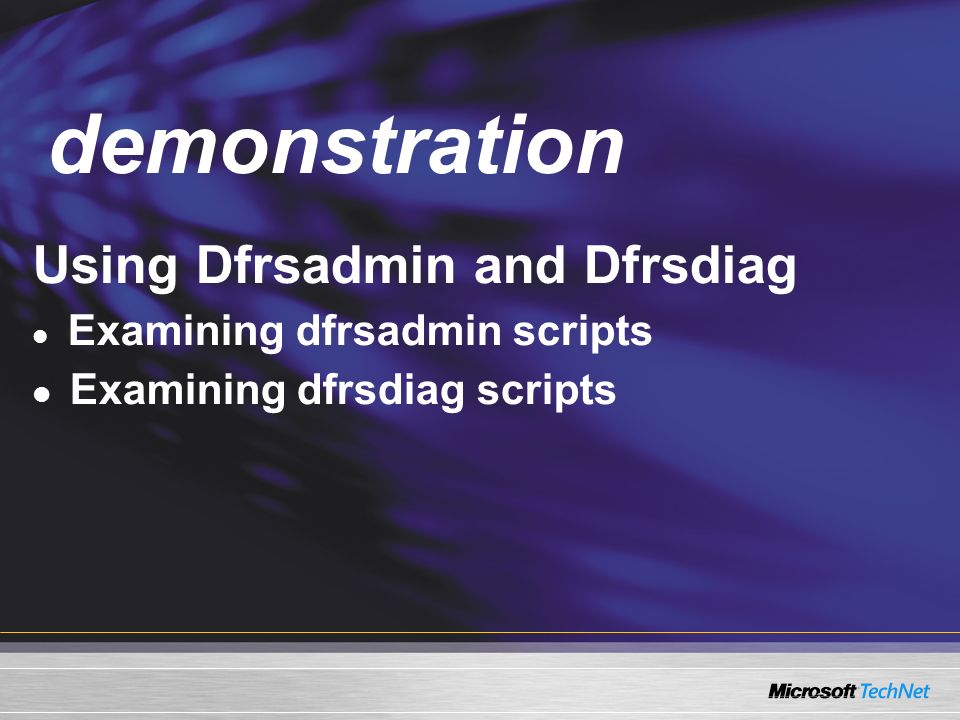 Demo Using Dfrsadmin and Dfrsdiag Examining dfrsadmin scripts Examining dfrsdiag scripts demonstration