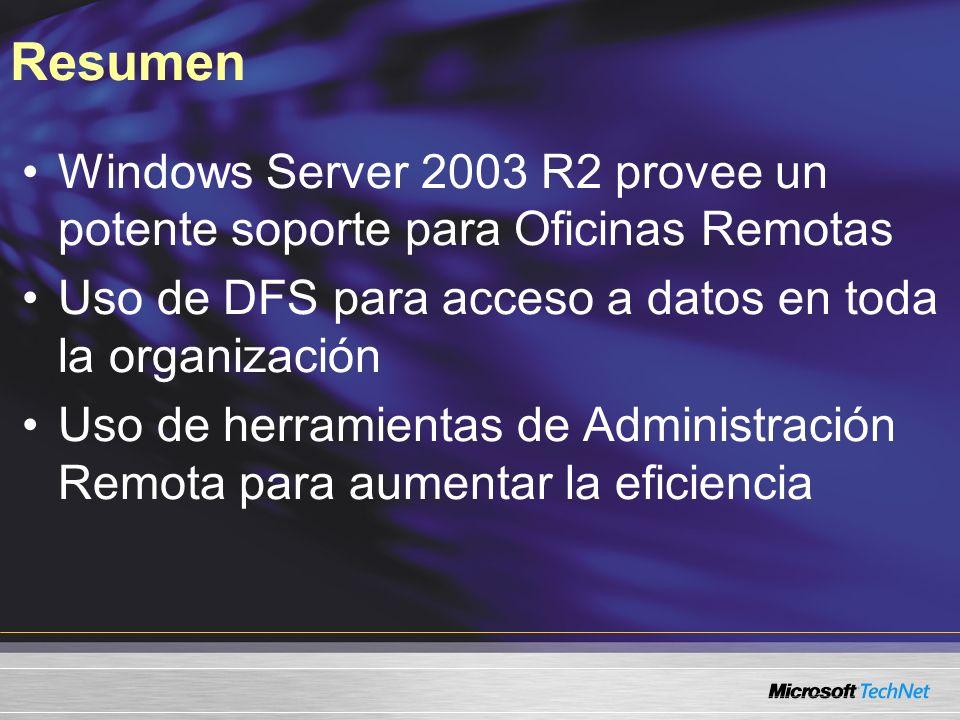 Resumen Windows Server 2003 R2 provee un potente soporte para Oficinas Remotas Uso de DFS para acceso a datos en toda la organización Uso de herramientas de Administración Remota para aumentar la eficiencia
