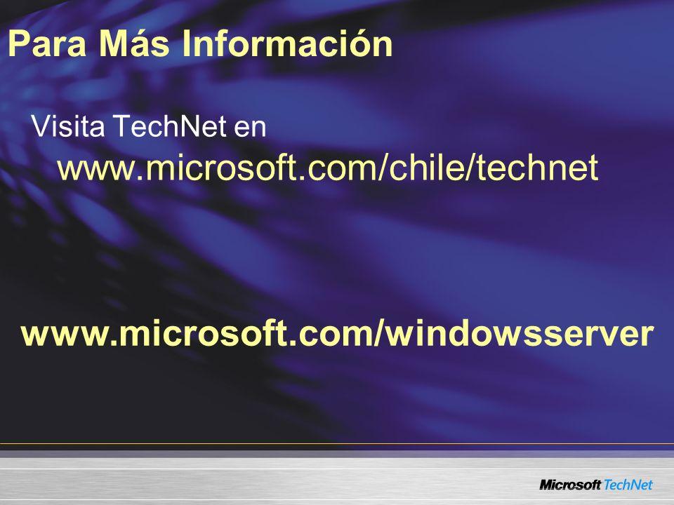 Para Más Información www.microsoft.com/windowsserver Visita TechNet en www.microsoft.com/chile/technet