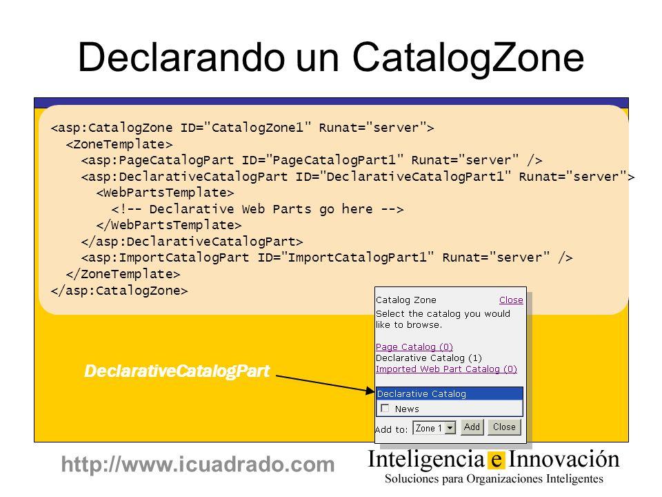 http://www.icuadrado.com Declarando un CatalogZone DeclarativeCatalogPart
