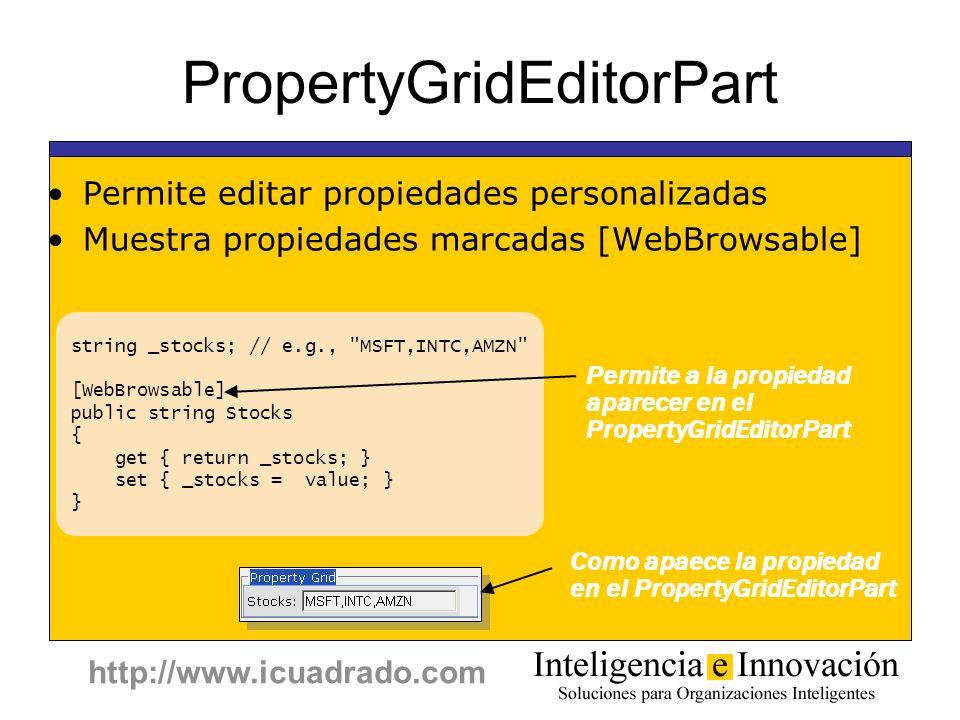 http://www.icuadrado.com PropertyGridEditorPart Permite editar propiedades personalizadas Muestra propiedades marcadas [WebBrowsable] string _stocks;